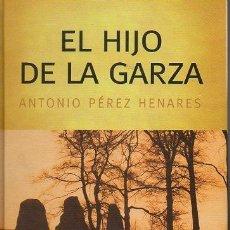 Libros de segunda mano: EL HIJO DE LA GARZA. ANTONIO PÉREZ HENARES. RBA, 1ª EDICIÓN, 2005. Lote 48267978