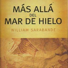 Libros de segunda mano: MÁS ALLÁ DEL MAR DE HIELO. WILLIAM SARABANDE. RBA, 1ª EDICIÓN, 2004. Lote 48279562