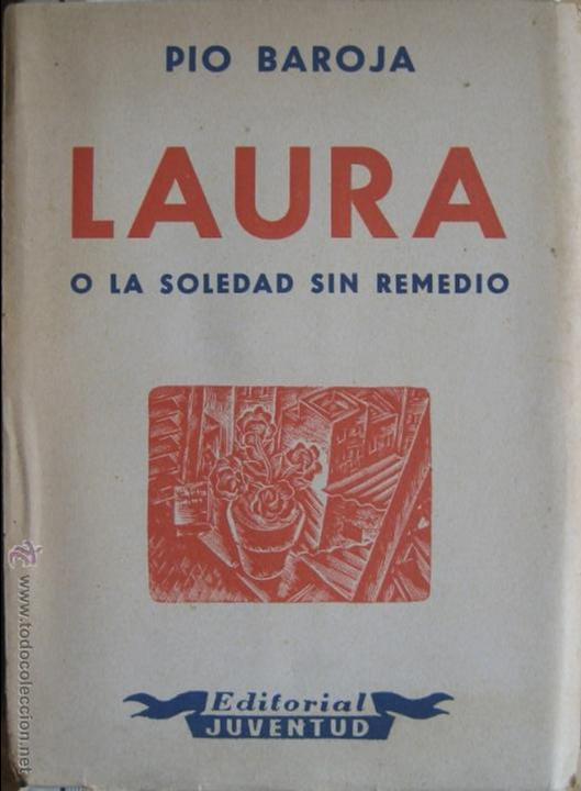 PIO BAROJA / LAURA O LA SOLEDAD SIN REMEDIO (Libros de Segunda Mano (posteriores a 1936) - Literatura - Narrativa - Otros)