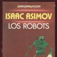 Libros de segunda mano: LOS ROBOTS-ISAAC ASIMOV-COLECCION GRAN SUPER FICCION-EDICIONES MARTINEZ ROCA-1988-BARCELONA-LL444. Lote 48488852