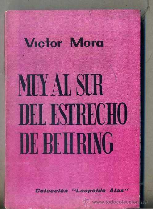VÍCTOR MORA : MUY AL SUR DEL ESTRECHO DE BEHRING (ROCAS, 1965) COLECCIÓN LEOPOLDO ALAS PRIMERA EDIC. (Libros de Segunda Mano (posteriores a 1936) - Literatura - Narrativa - Otros)