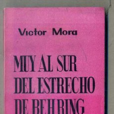 Libros de segunda mano: VÍCTOR MORA : MUY AL SUR DEL ESTRECHO DE BEHRING (ROCAS, 1965) COLECCIÓN LEOPOLDO ALAS PRIMERA EDIC.. Lote 48692972