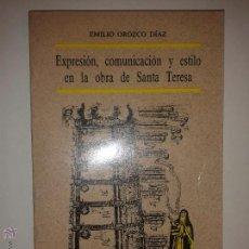 Libros de segunda mano: EXPRESIÓN COMUNICACIÓN Y ESTILO EN LA OBRA DE SANTA TERESA 1987 EMILIO OROZCO DÍAZ DIPUT. GRANADA. Lote 48723361