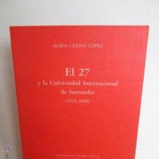 Libros de segunda mano: MARIO CRESPO LOPEZ. EL 27 Y LA UNIVERSIDAD INTERNACIONAL DE SANTANDER 1932 - 2008. ED BODEGA AZOTEA. Lote 48836607