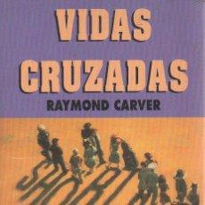 Libros de segunda mano: VIDAS CRUZADAS. RAYMOND CARVER. RBA, LA VANGUARDIA, 1ª EDICIÓN, 1995. Lote 48919061