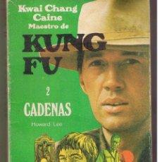 Libros de segunda mano: KWAI CHANG CAINE. MAESTRO DE KUNG FU. Nº 2. CADENAS. HOWARD LEE. GRIJALBO 1974. (C/Q). Lote 48961765