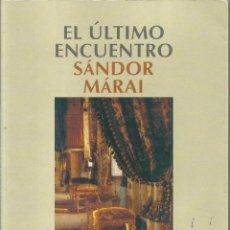 Libros de segunda mano: SANDOR MARAI. EL ULTIMO ENCUENTRO. SALAMANDRA. Lote 48993223