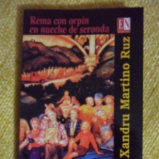 Libros de segunda mano: REMA CON ORPIN EN NUECHE DE SERONDA. XANDRU MARTINO RUZ. COLEICION ASTURIANA NARRATIVA. EDITORA DEL . Lote 49025045