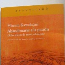 Libros de segunda mano: ABANDONARSE A LA PASIÓN. OCHO RELATOS DE AMOR Y DESAMOR DE HIROMI KAWAKAMI (ACANTILADO). Lote 49045475