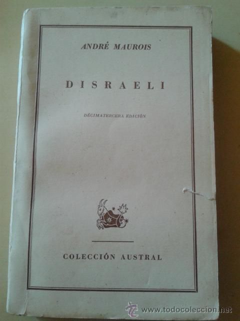 DISRAELI - ANDRE MAUROIS - EDITORIAL ESPASA, COLECCION AUSTRAL, 1949 (Libros de Segunda Mano (posteriores a 1936) - Literatura - Narrativa - Otros)