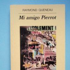 Libros de segunda mano: MI AMIGO PIERROT, DE RAYMOND QUENEAU. ED. ANAGRAMA, 1993. Lote 49158856