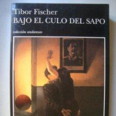 Libros de segunda mano: TIBOR FISCHER - BAJO EL CULO DEL SAPO. UNA COMEDIA NEGRA (TUSQUETS, 1998). 1ª ED. ¡RARO!. Lote 49352590