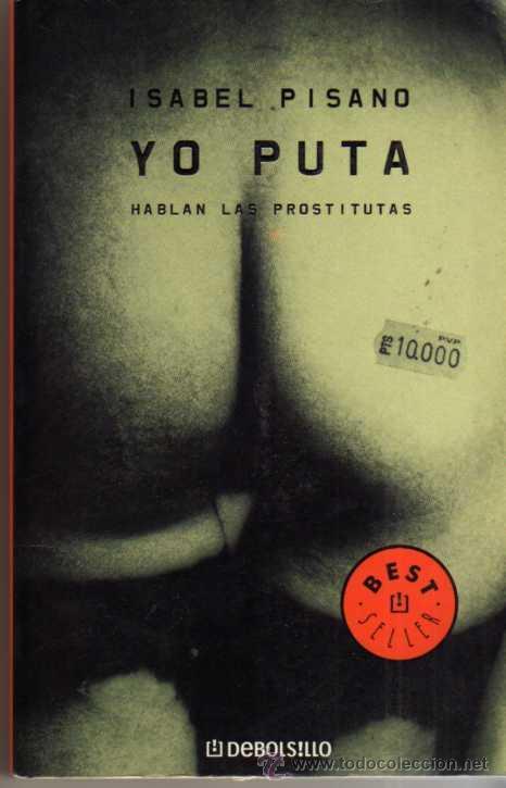YO PUTA - HABLAN LAS PROSTITUTAS - ISABEL PISANO - DE BOLSILLO 2003 (Libros de Segunda Mano (posteriores a 1936) - Literatura - Narrativa - Otros)