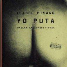 Libros de segunda mano: YO PUTA - HABLAN LAS PROSTITUTAS - ISABEL PISANO - DE BOLSILLO 2003. Lote 49482455