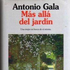 Libros de segunda mano: MÁS ALLÁ DEL JARDÍN - ANTONIO GALA - ED. PLANETA 1995 - TAPA DURA. Lote 49482458