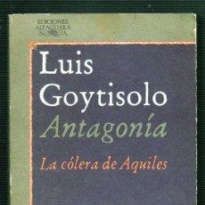 Libros de segunda mano: ANTAGONÍA. LA CÓLERA DE AQUILES. POR LUIS GOYTISOLO. EDICIONES ALFAGUARA. Lote 81132800