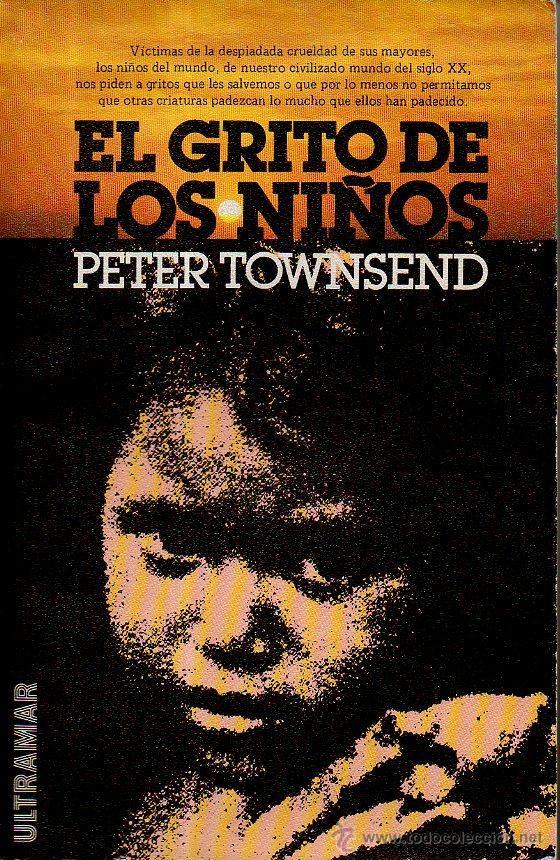 EL GRITO DE LOS NIÑOS - PETER TOWNSEND. ULTRAMAR EDITORES, 1980 (Libros de Segunda Mano (posteriores a 1936) - Literatura - Narrativa - Otros)