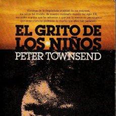 Libros de segunda mano: EL GRITO DE LOS NIÑOS - PETER TOWNSEND. ULTRAMAR EDITORES, 1980. Lote 49541066