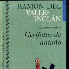 Libros de segunda mano: VALLE INCLÁN : LA GUERRA CARLISTA - GERIFALTES DE ANTAÑO (ICÍRCULO, 1991) . Lote 49545895