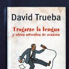 Libros de segunda mano: TRAGARSE LA LENGUA Y OTROS ARTÍCULOS DE OCASIÓN. DAVID TRUEBA. EDICIONES B. GRUPO ZETA. Lote 49555447