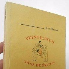 Libros de segunda mano: VEINTICINCO AÑOS DE ÉXITOS - JUAN BONILLA (LA CARBONERÍA, 1993, 1ª EDICIÓN). Lote 49556311