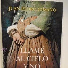 Libros de segunda mano: LLAMÉ AL CIELO Y NO ME OYÓ. JUAN PEDRO COSANO. ED / MARTÍNEZ ROCA - 2015. COMO NUEVO.. Lote 49732899