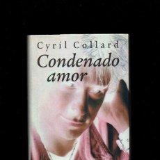 Libros de segunda mano: CONDENADO AMOR - CYRIL COLLARD - CÍRCULO DE LECTORES 1995. Lote 49853985