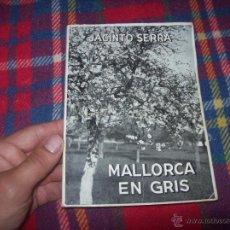 Libros de segunda mano: MALLORCA EN GRIS.DEDICATORIA Y FIRMA ORIGINAL DEL AUTOR JACINTO SERRA.1962. EXCELENTE EJEMPLAR.FOTOS. Lote 49855747