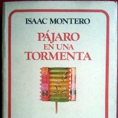 Libros de segunda mano: ISAAC MONTERO . PÁJARO EN UNA TORMENTA. Lote 49938157