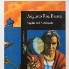 Libros de segunda mano: VIGILIA DEL ALMIRANTE- AUGUSTO ROA BASTOS. Lote 50096798