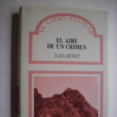 Libros de segunda mano: JUAN BENET. EL AIRE DE UN CRIMEN. AGUILAR 1990. Lote 50110661