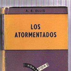 Libros de segunda mano: LOS ATORMENTADOS. A.E. ELLIS. EDITORIAL SUDAMERICANA. BUENOS AIRES. 1960. Lote 50118150