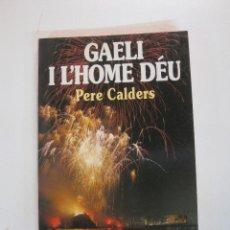 Libros de segunda mano: GAELI I L'HOME DEU - PERE CALDERS - EDICIONS 62 1988 - PREMI CIUTAT DE BARCELONA NARRATIVA CATALANA. Lote 50191075