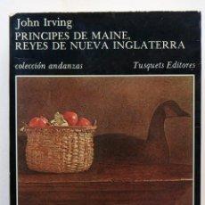 Libros de segunda mano: PRINCIPES DE MAINE REYES DE NUEVA INGLATERRA- JOHN IRVING. Lote 50196517