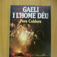 Libros de segunda mano: GAELI I L'HOME DEU - PERE CALDERS - EDICIONS 62 1988 - PREMI CIUTAT DE BARCELONA NARRATIVA CATALANA. Lote 50313312