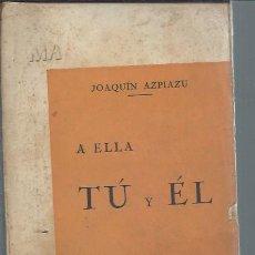 Libros de segunda mano: A ELLA TÚ Y ÉL, JOAQUÍN AZPIAZU, EDICIONES ANTISECTARIAS BURGOS 1938, RÚSTICA, 210 PÁGS, 15X21CM. Lote 50463413