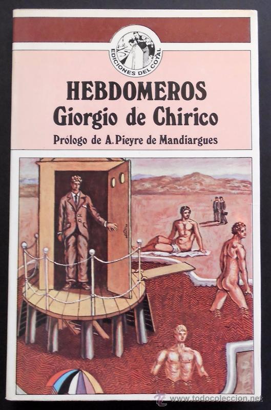 HEBDÓMEROS - GIORGIO DE CHIRICO - EDICIONES DEL COTAL (1977) (Libros de Segunda Mano (posteriores a 1936) - Literatura - Narrativa - Otros)