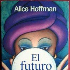 Gebrauchte Bücher - ALICE HOFFMAN . EL FUTURO PROBABLE - 50566257