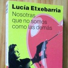 Libros de segunda mano: NOSOTRAS QUE NO SOMOS COMO LAS DEMÁS - LUCIA ETXEBARRIA - DESTINO 2003. Lote 50587113