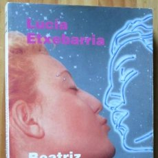 Libros de segunda mano: BEATRIZ Y LOS CUERPOS CELESTES - LUCIA ETXEBARRIA - PREMIO NADAL 1998 - DESTINO 2002. Lote 50587152