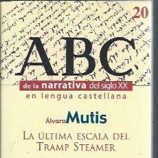 Libros de segunda mano: ABC DE LA NARRATIVA DEL SIGLO XX 20,ÁLVARO MUTIS,LA ÚLTIMA ESCALA DEL TRAMP STEAMER,BSCH ESPASA 1999. Lote 50692401