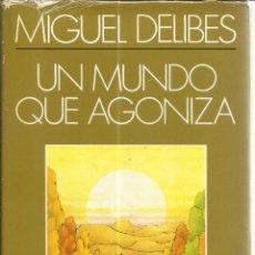 Libros de segunda mano: UN MUNDO QUE AGONIZA. MIGUEL DELIBES. PLAZA & JANES. BARCELONA. 1979. Lote 150971729