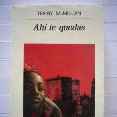 Libros de segunda mano: TERRY MCMILLAN - AHÍ TE QUEDAS. Lote 50817558