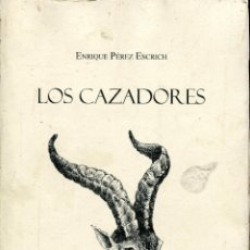 Libros de segunda mano: LOS CAZADORES -- ENRIQUE PEREZ ESCRICH. Lote 50857204