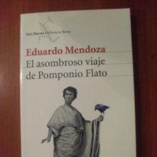 Libros de segunda mano: EL ASOMBROSO VIAJE DE POMPONIO FLATO, EDUARDO MENDOZA. Lote 50950820