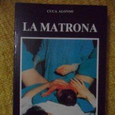 Libros de segunda mano: LA MATRONA. CUCA ALONSO. EDICIONES AZUCEL, 1989. CON UNA DEDICATORIA DE LA AUTORA. RUSTICA CON SOLAP. Lote 51258169