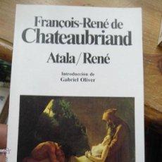 Libros de segunda mano: LIBRO ATALA/RENÉ FRANÇOIS-RENÉ DE CHATEAUBRIAND 1984 ED. CLASICOS UNIV. PLANETA Nº77. Lote 51358284
