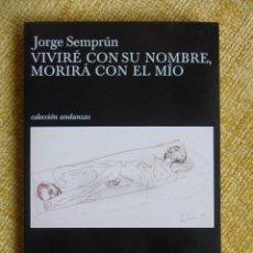 Libros de segunda mano: VIVIRE CON SU NOMBRE, MORIRA CON EL MIO. JORGE SEMPRUN. TUSQUETS EDITORES, COLECCION ANDANZAS, 1ª ED. Lote 51452716