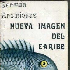Libros de segunda mano: GERMÁN ARCINIEGAS : NUEVA IMAGEN DEL CARIBE (SUDAMERICANA, 1970) PRIMERA EDICIÓN. Lote 51661434