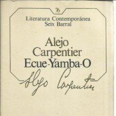 Libros de segunda mano: ECUE-YAMBA-O. ALEJO CARPENTIER. SEIX BARRAL. BARCELONA. 1986. Lote 51663091